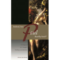 Indeed, has Paul Really Said? - A Critique of N.T. Wright's Teaching on Justification by Michael John Beasley, 9781935358022
