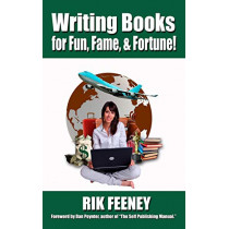 Writing Books for Fun, Fame, and Fortune! by Rik Feeney, 9781935683070