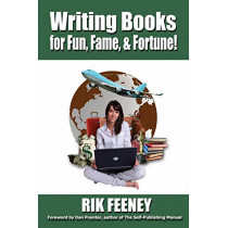 Writing Books for Fun, Fame, and Fortune! by Rik Feeney, 9781935683155
