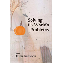 Solving the World's Problems by Robert Lee Brewer, 9781935708902