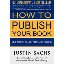 How to Publish Your Book by Justin Sachs, 9781935723813