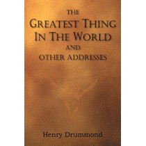 The Greatest Thing in the World and Other Addresses by Henry Drummond, 9781935785491