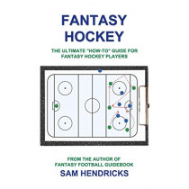 Fantasy Hockey: The Ultimate How-To Guide for Fantasy Hockey Players by Sam Hendricks, 9781936635108