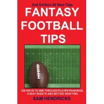 Fantasy Football Tips: 230 Ways to Win Through Player Rankings, Cheat Sheets and Better Drafting by Sam Hendricks, 9781936635153