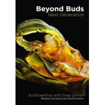 Beyond Buds, Next Generation: Marijuana Concentrates and Cannabis Infusions by Ed Rosenthal, 9781936807383