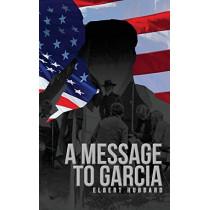 A Message to Garcia: The Original 1899 Edition by Elbert Hubbard, 9781936830954