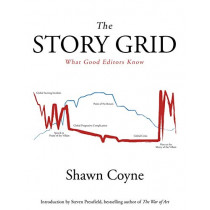 The Story Grid: What Good Editors Know by Shawn M Coyne, 9781936891351
