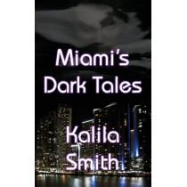 Miami's Dark Tales by Kalila Smith, 9781937035570