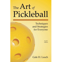 The Art of Pickleball: Techniques and Strategies for Everyone by Gale H Leach, 9781937083175