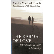 The Karma of Love: 100 Answers for Your Relationship, from the Ancient Wisdom of Tibet by Geshe Michael Roach, 9781937114060