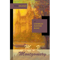 The Island of Charles Foster Kane by M V Montgomery, 9781937536459