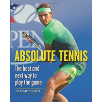 Absolute Tennis: The Best And Next Way To Play The Game by Marty Smith, 9781937559748
