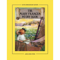 The Mary Frances Story Book 100th Anniversary Edition: A Collection of Read Aloud Stories for Children Including Fairy Tales, Folk Tales, and Selected Classics by Jane Eayre Fryer, 9781937564063