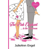The Pink Elephant in the Bedroom by Julieann Engel, 9781937801434