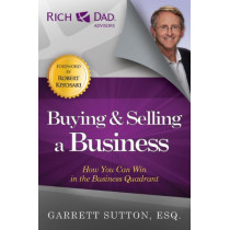 Buying and Selling a Business: How You Can Win in the Business Quadrant by Garrett Sutton, 9781937832049