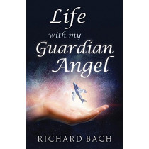 Life with My Guardian Angel by Richard Bach, 9781937907563