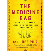 The Medicine Bag: Shamanic Rituals & Ceremonies for Personal Transformation by Don Jose Ruiz, 9781938289873