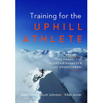 Training for the Uphill Athlete: A Manual for Mountain Runners and Ski Mountaineers by Steve House, 9781938340840