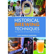 Historical Brewing Techniques: The Lost Art of Farmhouse Brewing by Lars Marius Garshol, 9781938469558