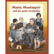 Maria Montessori and Her Quiet Revolution: A Picture Book about Maria Montessori and Her School Method by Nancy Bach, 9781938712104