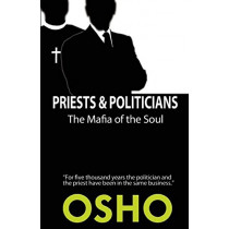 Priests and Politicians: The Mafia of the Soul by Osho, 9781938755880
