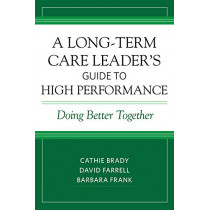 A Long-Term Care Leader's Guide to High Performance: Doing Better Together by Cathie Brady, 9781938870507