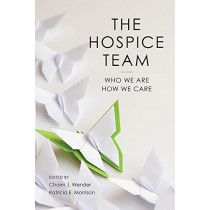 The Hospice Team: Who We Are and How We Care by Chaim Wender, 9781938870835
