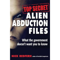 Top Secret Alien Abduction Files: What the Government Doesn't Want You to Know by Nick Redfern, 9781938875168