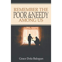 Remember the Poor & Needy Among Us by Grace Dola Balogun, 9781939415530