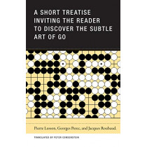 A Short Treatise Inviting the Reader to Discover the Subtle Art of Go by Pierre Lusson, 9781939663436