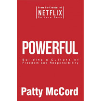 Powerful: Building a Culture of Freedom and Responsibility by Patty McCord, 9781939714206