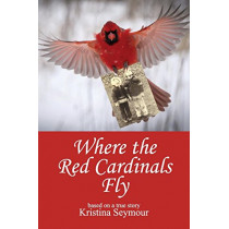 Where the Red Cardinals Fly by Kristina Seymour, 9781939761477