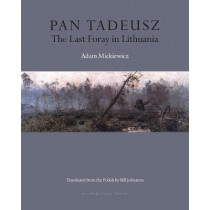 Pan Tadeusz: The Last Foray in Lithuania by Adam Mickiewicz, 9781939810007