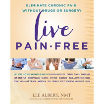 Live Pain-Free: Eliminate Chronic Pain Without Drugs or Surgery by Lee Albert, 9781940013497