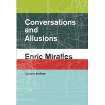 Conversations and Allusions: Enric Miralles by Catherine Spellman, 9781940291987