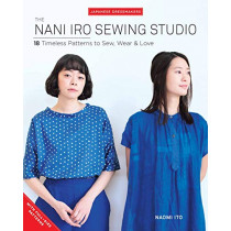 The Nani Iro Sewing Studio: 18 Timeless Patterns to Sew, Wear & Love by Naomi Ito, 9781940552392