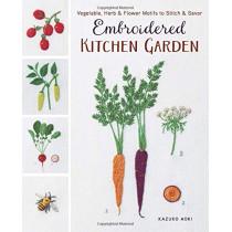 Embroidered Kitchen Garden: Vegetable, Herb & Flower Motifs to Stitch & Savor by Kazuko Aoki, 9781940552408