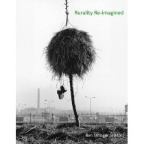 Rurality Re-imagined: Villagers, Farmers, Wanderers and Wild Things by Ben Stringer, 9781940743349