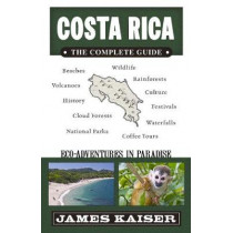Costa Rica: The Complete Guide: Ecotourism in Costa Rica by James Kaiser, 9781940754352