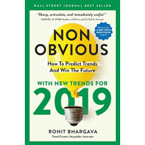 Non-Obvious 2019: How To Predict Trends And Win The Future by Rohit Bhargava, 9781940858661