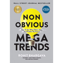 Non Obvious Megatrends: How to See What Others Miss and Predict the Future by Rohit Bhargava, 9781940858968