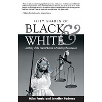 Fifty Shades of Black and White: Anatomy of the Lawsuit Behind a Publishing Phenomenon by Mike Farris, 9781941071892
