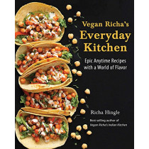 Vegan Richa's Everyday Kitchen: Epic Anytime Recipes with a World of Flavor by Richa Hingle, 9781941252390