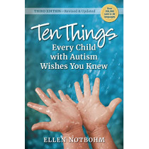 Ten Things Every Child with Autism Wishes You Knew: Revised and Updated by Ellen Notbohm, 9781941765883