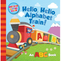 Mother Goose Club: Hello, Hello, Alphabet Train by Media Lab Books, 9781942556992