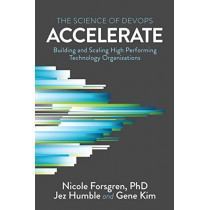 Accelerate: The Science of Lean Software and Devops: Building and Scaling High Performing Technology Organizations, 9781942788331