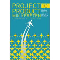 Project to Product: How to Survive and Thrive in the Age of Digital Disruption with the Flow Framework by Mik Kersten, 9781942788393