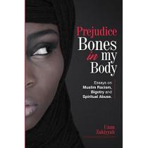 Prejudice Bones in My Body: Essays on Muslim Racism, Bigotry and Spiritual Abuse by Umm Zakiyyah, 9781942985167