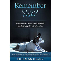 Remember Me?: Loving and Caring for a Dog with Canine Cognitive Dysfunction by Eileen B Anderson, 9781943634019