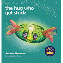 The Hug Who Got Stuck: Teaching children to access their heart and get free from sticky thoughts by Andrew Newman, 9781943750054